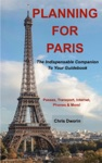 Planning For Paris The Indispensable Companion To Your Guidebook