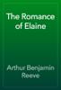 Arthur Benjamin Reeve - The Romance of Elaine artwork