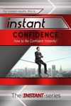 Instant Confidence How To Be Confident Instantly