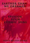 Cosmic Shag Episode Four Of Farther Than We Dreamed