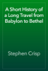 Stephen Crisp - A Short History of a Long Travel from Babylon to Bethel artwork
