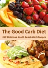 The Good Carb Diet 350 Delicious South Beach Diet Recipes