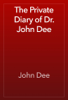 John Dee - The Private Diary of Dr. John Dee artwork