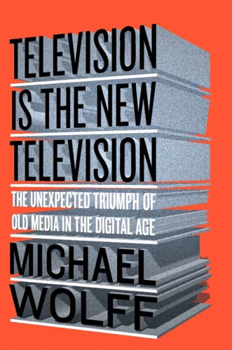 Michael Wolff - Television Is the New Television