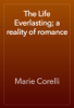 Marie Corelli - The Life Everlasting; a reality of romance artwork