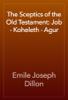 Emile Joseph Dillon - The Sceptics of the Old Testament: Job - Koheleth - Agur artwork