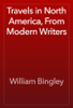 William Bingley - Travels in North America, From Modern Writers artwork