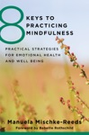 8 Keys To Practicing Mindfulness Practical Strategies For Emotional Health And Well-being 8 Keys To Mental Health