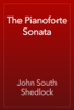John South Shedlock - The Pianoforte Sonata artwork