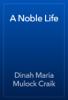 Dinah Maria Mulock Craik - A Noble Life artwork