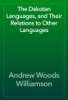 Andrew Woods Williamson - The Dakotan Languages, and Their Relations to Other Languages artwork