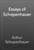 Arthur Schopenhauer - Essays of Schopenhauer artwork