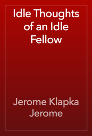 Idle Thoughts of an Idle Fellow book