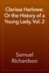 Clarissa Harlowe Or The History Of A Young Lady Vol 2
