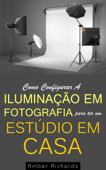 Como Configurar A Iluminação Em Fotografia Para Ter Um Estúdio Em Casa Book Cover