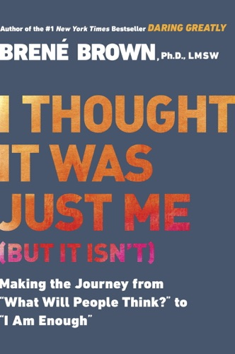 I Thought It Was Just Me (but it isn't) - Brené Brown - Brené Brown