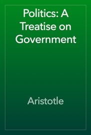 Politics: A Treatise on Government read online