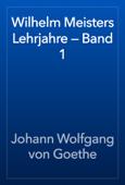 Wilhelm Meisters Lehrjahre — Band 1
