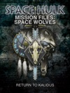 Space Hulk Mission Files Space Wolves - Return To Kalidus