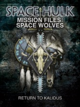 Space Hulk Mission Files: Space Wolves - Return to Kalidus