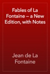 Fables Of La Fontaine  A New Edition With Notes