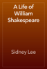 Sidney Lee - A Life of William Shakespeare artwork