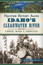Frontier History Along Idaho's Clearwater River