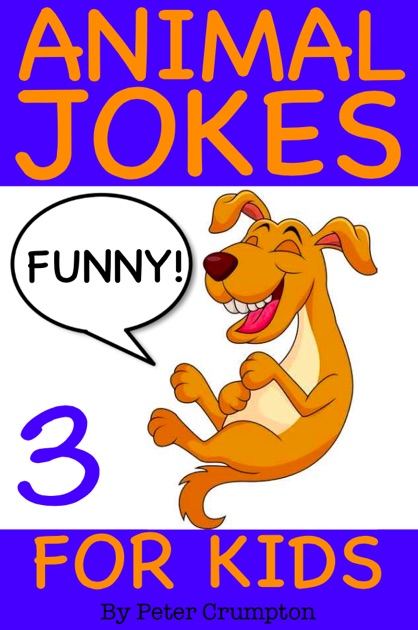 Funny Animal Jokes for Kids 3 by Peter Crumpton on iBooks