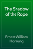 Ernest William Hornung - The Shadow of the Rope artwork