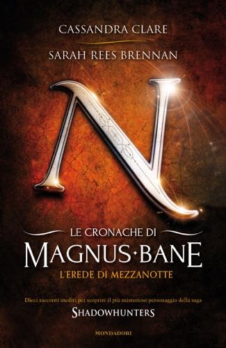 Sarah Rees Brennan & Cassandra Clare - Le cronache di Magnus Bane - 4. L'erede di mezzanotte