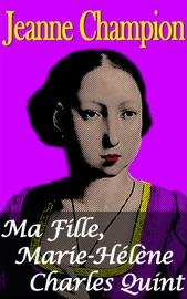 MA FILLE MARIE-HéLèNE CHARLES QUINT