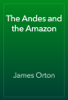 James Orton - The Andes and the Amazon artwork
