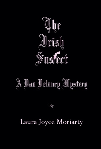 Laura Joyce Moriarty - The Irish Suspect: A Dan Delaney Mystery