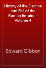 History of the Decline and Fall of the Roman Empire — Volume 4