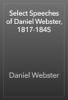 Daniel Webster - Select Speeches of Daniel Webster, 1817-1845 artwork