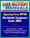 21st Century US Military Manuals Opposing Force OPFOR Worldwide Equipment Guide WEG Part 6 - Ground Systems - Artillery Including Russian Howitzers Cannon Sensor Fuzed Munitions Mortars