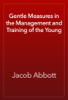 Jacob Abbott - Gentle Measures in the Management and Training of the Young artwork