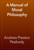 Andrew Preston Peabody - A Manual of Moral Philosophy artwork