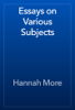 Hannah More - Essays on Various Subjects artwork