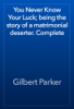 Gilbert Parker - You Never Know Your Luck; being the story of a matrimonial deserter. Complete artwork
