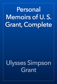 Personal Memoirs of U. S. Grant, Complete