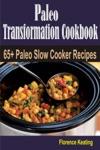 Paleo Transformation Cookbook 65 Paleo Slow Cooker Recipes