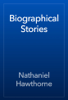 Nathaniel Hawthorne - Biographical Stories artwork