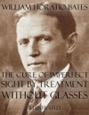 The Cure Of Imperfect Sight By Treatment Without Glasses Illustrated