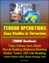 Terror Operations Case Studies In Terrorism TRADOC Handbook Tokyo Subway Sarin Attack Murrah Building Oklahoma Bombing Khobar Towers USS Cole Bombing London Bombs 2005 Beslan Hostage Crisis