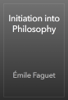 Émile Faguet - Initiation into Philosophy artwork