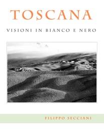 TOSCANA, VISIONI IN BIANCO E NERO