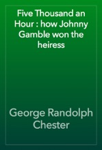 Five Thousand An Hour : How Johnny Gamble Won The Heiress
