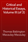 Critical And Historical Essays Volume III Of 3