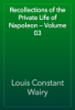 Louis Constant Wairy - Recollections of the Private Life of Napoleon — Volume 03 artwork